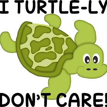 I Turtle-ly Don't Care by PeppermintClove