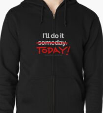 There are 7 days in the week... SOMEDAY isn't one of them. Zipped Hoodie