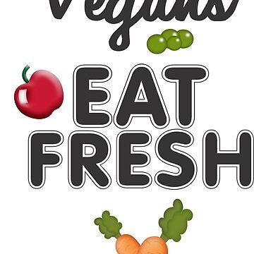 Vegans Eat Fresh by PeppermintClove