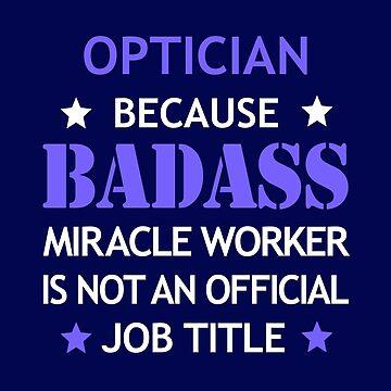 Optician Badass Birthday Funny Christmas Cool Gift by smily-tees