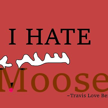 I HATE Moose by TravisLove