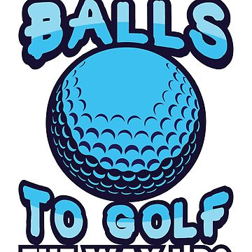 It Takes a Lot of Balls' Awesome Golfing Gift  by leyogi
