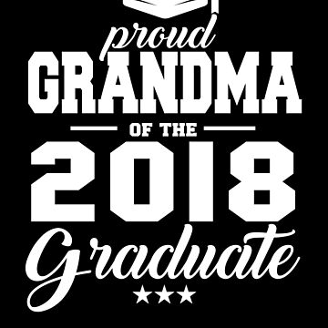 Proud Grandma Of The 2018 Graduate by jzelazny