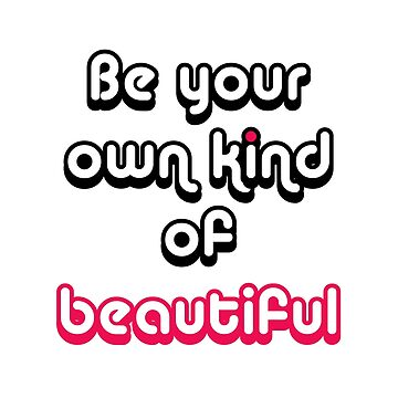 Be your own kind of beautiful by monjiiart