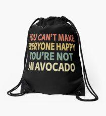 You Can't Make Everyone Happy You're Not An Avocado Drawstring Bag