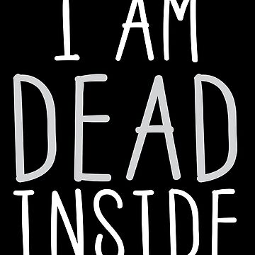 I AM DEAD INSIDE  by jazzydevil