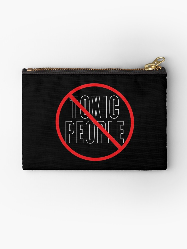 'NO TOXIC PEOPLE' Zipper Pouch by LisaRent