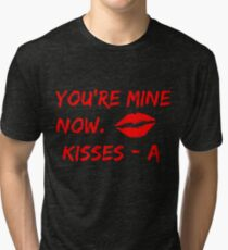 You Are Mine Now. Kisses A Tri-blend T-Shirt