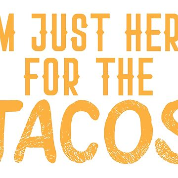 I'm just here for the TACOS by jazzydevil