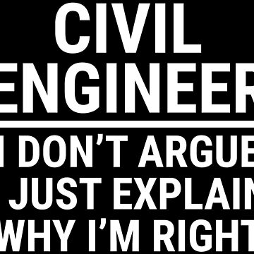Funny Civil Engineer I Don't Argue Sarcasm T-shirt by zcecmza