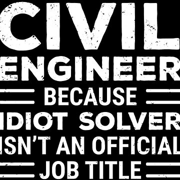 Funny Civil Engineer Idiot Solver Job T-shirt by zcecmza