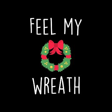 Feel My Wreath by JStuartArt