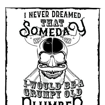 I Never Dreamed I Would Be a Grumpy Old Plumber! But Here I am Killing It Funny Plumber Shirt by orangepieces