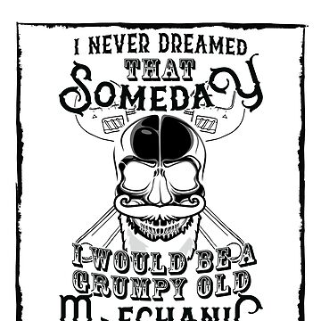 I Never Dreamed I Would Be a Grumpy Old Mechanic! But Here I am Killing It Funny Mechanic Shirt by orangepieces
