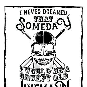 I Never Dreamed I Would Be a Grumpy Old Lineman! But Here I am Killing It Funny Lineman Shirt by orangepieces
