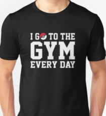 I GO TO THE GYM EVERY DAY Slim Fit T-Shirt