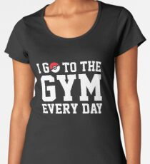 I GO TO THE GYM EVERY DAY Women's Premium T-Shirt