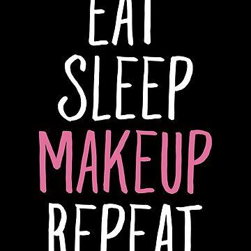 Eat sleep makeup repeat - Makeup artist by alexmichel