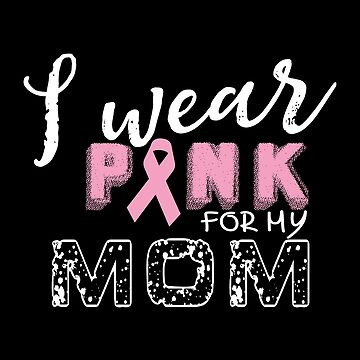 I Wear Pink For My Mom - Cancer Awareness by SmartStyle