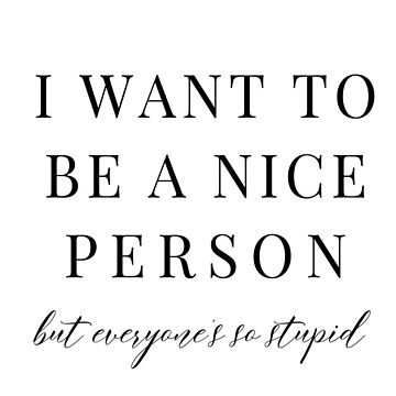 I want to be nice person funny mug by AnnaGo