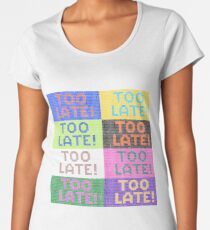 Too late - a gift for the pessimist Women's Premium T-Shirt