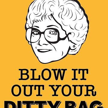 Sophia Petrillo: Blow It Out Your Ditty Bag (the Golden Girls) by catalystdesign