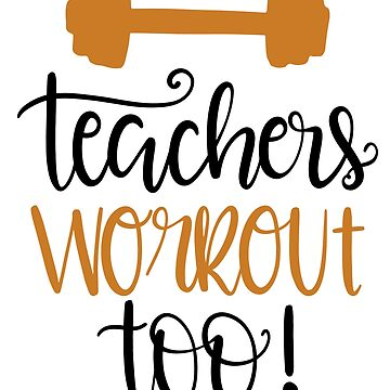 Funny Teacher Tee Workout Gym Exercise School Weightlifting by LoveAndSerenity