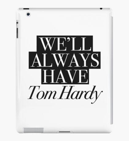 We will always have Tom Hardy iPad Case/Skin