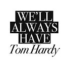 We will always have Tom Hardy by Andreia Silvano