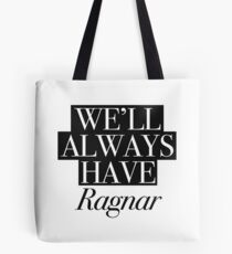 We will always have Ragnar Tote Bag