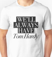 We will always have Tom Hardy Slim Fit T-Shirt