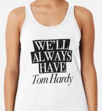 We will always have Tom Hardy Racerback Tank Top