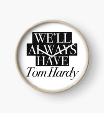 We will always have Tom Hardy Clock