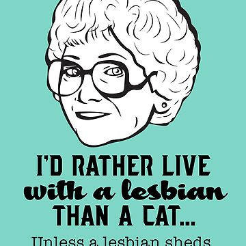 Sophia Petrillo: Rather Live with a Lesbian than a Cat (the Golden Girls) by catalystdesign