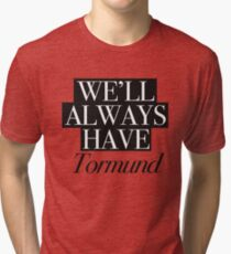 We will always have Tormund Tri-blend T-Shirt