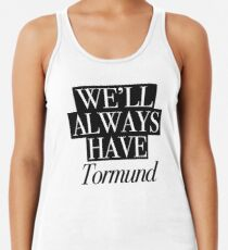 We will always have Tormund Racerback Tank Top