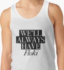 We will always have Floki Tank Top