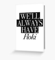 We will always have Floki Greeting Card