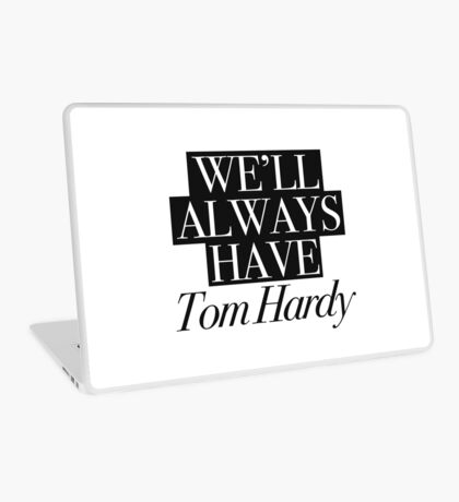 We will always have Tom Hardy Laptop Skin