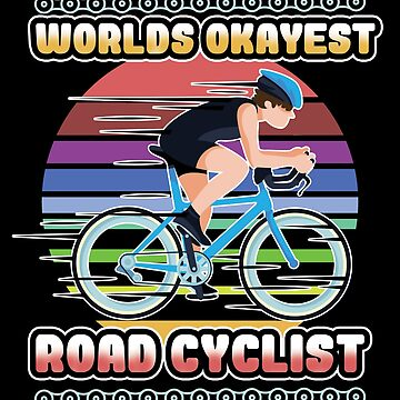 Road Cyclist Design - Worlds Okayest Road Cyclist by kudostees