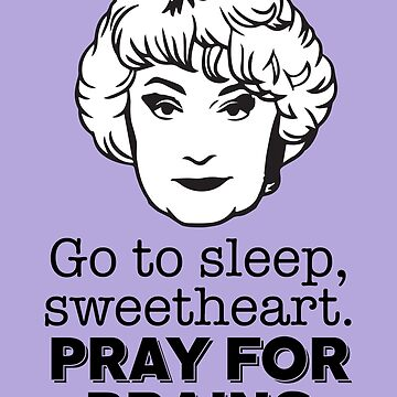 Dorothy Zbornak: Go to Sleep, Sweetheart. Pray for Brains (the Golden Girls) by catalystdesign