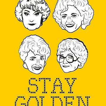 Stay Golden (the Golden Girls) by catalystdesign