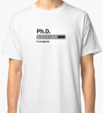 Ph.D. in progress Classic T-Shirt
