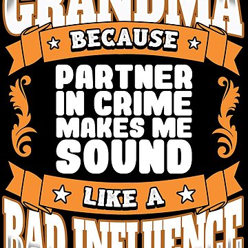 Grandma Funny Design - Grandma Because Partner In Crime Makes Me Sound Like A Bad Influence by kudostees