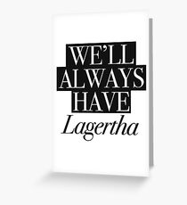 We will always have Lagertha Greeting Card