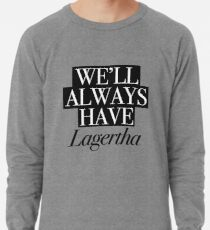 We will always have Lagertha Lightweight Sweatshirt