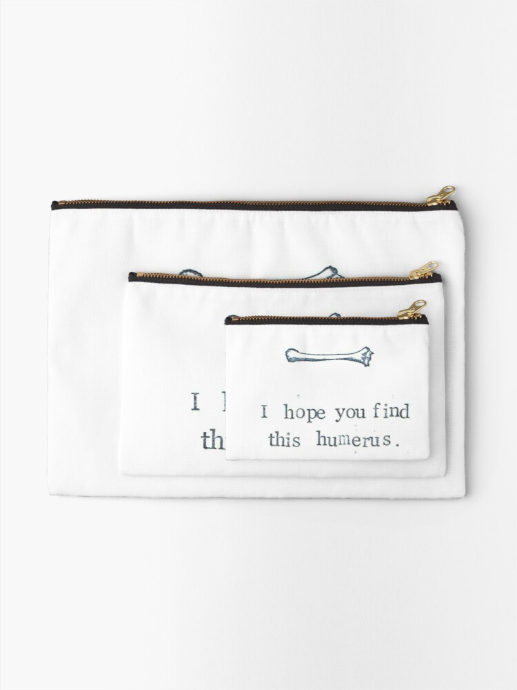 Alternate view of I Hope You Find This Humerus Zipper Pouch