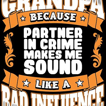 Grandpa Funny Design - Grandpa Because Partner In Crime Makes Me Sound Like A Bad Influence by kudostees