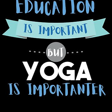 Education Is Important but Yoga Is Importanter by epicshirts
