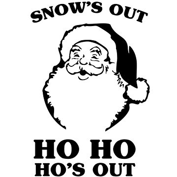 Snow's Out Ho Ho Ho's Out by kjanedesigns